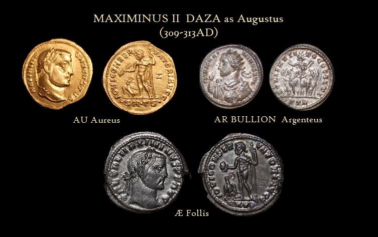 MAXIMINVS II AVGVSTVS Aureus Bullion Argentius Æ Follis